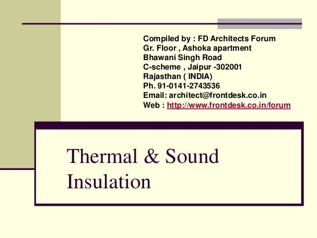 Thermal & Sound Insulation Compiled by : FD Architects Forum Gr. Floor , Ashoka apartment Bhawani Singh Road C-scheme , Ja...