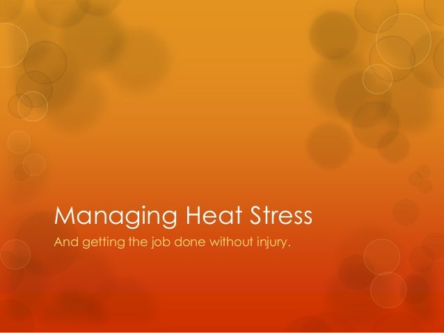 Managing Heat Stress And getting the job done without injury.