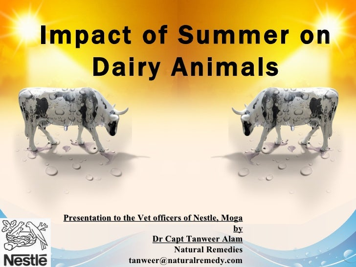 Impact of Summer on Dairy Animals Presentation to the Vet officers of Nestle, Moga by Dr Capt Tanweer Alam Natural Remedie...