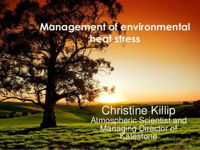 Management of environmental heat stress  Christine Killip Atmospheric Scientist and Managing Director of Katestone