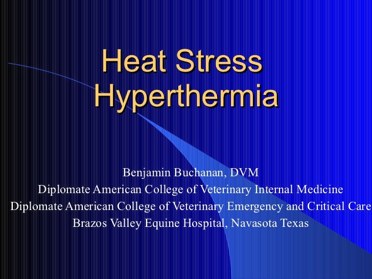 Heat Stress  Hyperthermia Benjamin Buchanan, DVM Diplomate American College of Veterinary Internal Medicine Diplomate Amer...