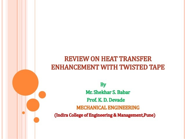 REVIEW ON HEAT TRANSFER ENHANCEMENT WITH TWISTED TAPE By Mr. Shekhar S. Babar Prof. K. D. Devade MECHANICAL ENGINEERING (I...