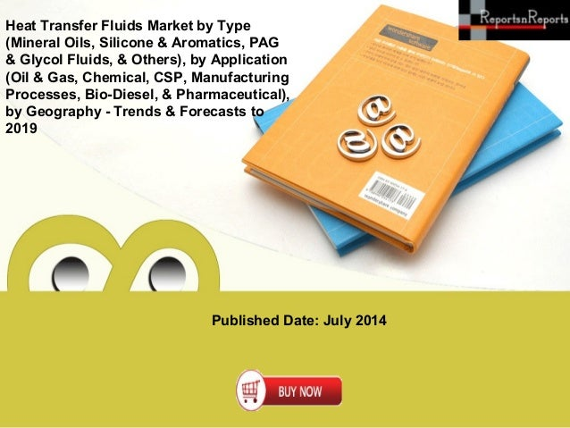 Published Date: July 2014 Heat Transfer Fluids Market by Type (Mineral Oils, Silicone & Aromatics, PAG & Glycol Fluids, & ...