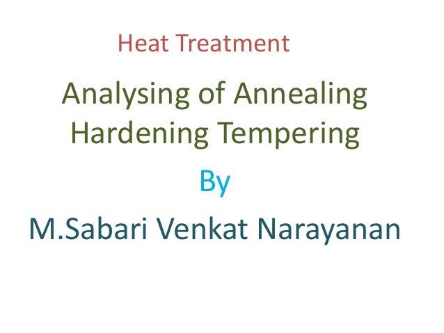 Heat Treatment Analysing of Annealing Hardening Tempering By M.Sabari Venkat Narayanan