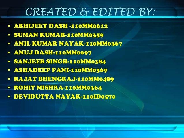 CREATED & EDITED BY: • • • • • • • • •  ABHIJEET DASH -110MM0612 SUMAN KUMAR-110MM0359 ANIL KUMAR NAYAK-110MM0367 ANUJ DAS...