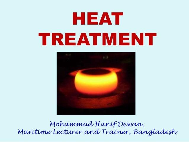 HEAT TREATMENT 1 Mohammud Hanif Dewan, Maritime Lecturer and Trainer, Bangladesh