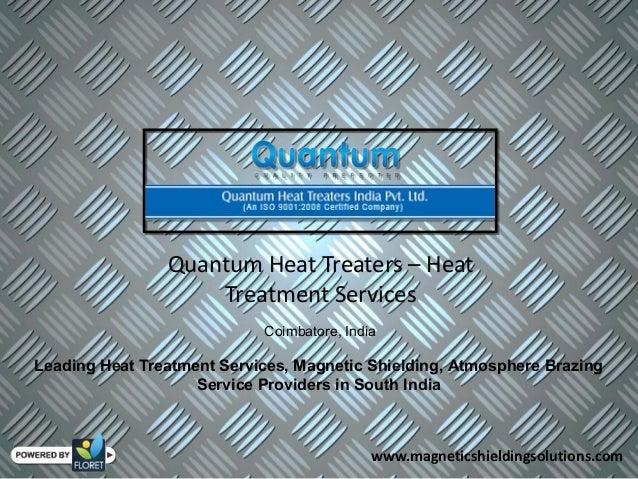 Quantum Heat Treaters – Heat Treatment Services Coimbatore, India Leading Heat Treatment Services, Magnetic Shielding, Atm...