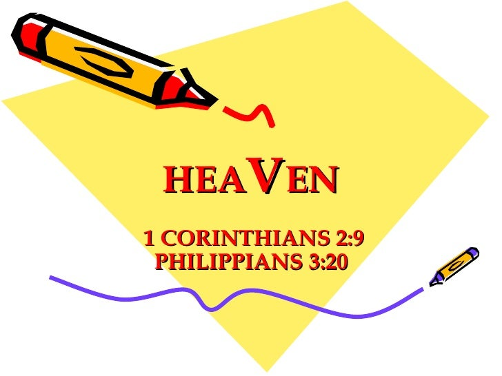 HEA V EN 1 CORINTHIANS 2:9 PHILIPPIANS 3:20