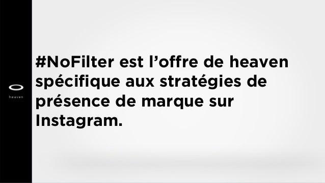 #NoFilter est l'offre de heaven spécifique aux stratégies de présence de marque sur Instagram.