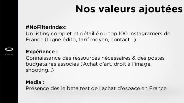 Nos valeurs ajoutées #NoFilterIndex: Un listing complet et détaillé du top 100 Instagramers de France (Ligne édito, tarif ...