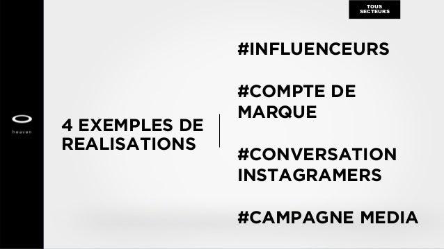 4 EXEMPLES DE REALISATIONS TOUS SECTEURS #COMPTE DE MARQUE #CONVERSATION INSTAGRAMERS #INFLUENCEURS #CAMPAGNE MEDIA