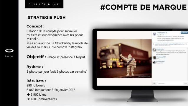 STRATEGIE PUSH Concept : Création d'un compte pour suivre les routiers et leur expérience avec les pneus Michelin. Mise en...