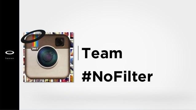Team #NoFilter