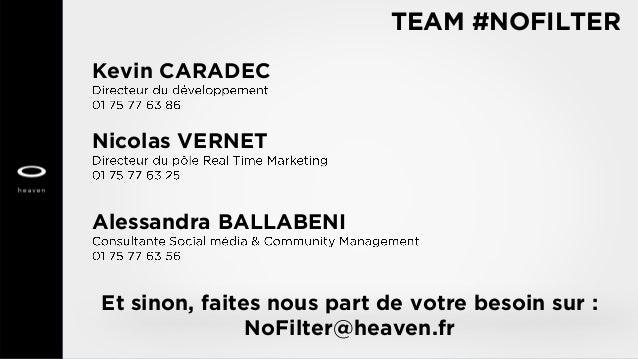 TEAM #NOFILTER Kevin CARADEC Nicolas VERNET Alessandra BALLABENI Et sinon, faites nous part de votre besoin sur : NoFilter...