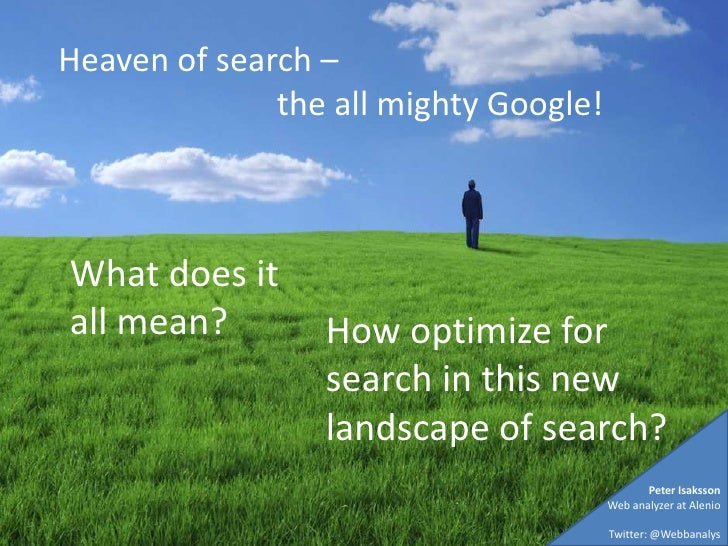 Heaven of search – <br />the all mighty Google!<br />What does it all mean?<br />How optimize for search in this new lands...