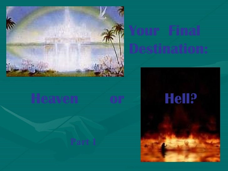 Heaven  or  Hell? http://www.cyberspaceministry.org/Lessons/Fut-096/fut1-096.html http :// catholic - resources . org / Ar...