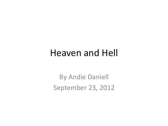 Heaven and Hell By Andie Daniell September 23, 2012