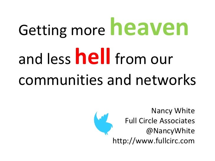 Getting more   heavenand less hell from ourcommunities and networks                            Nancy White                ...