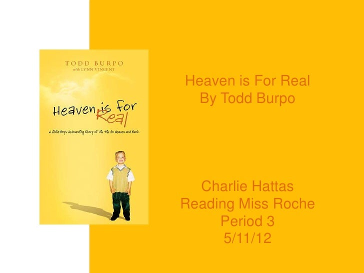 Heaven is For Real  By Todd Burpo  Charlie HattasReading Miss Roche     Period 3      5/11/12