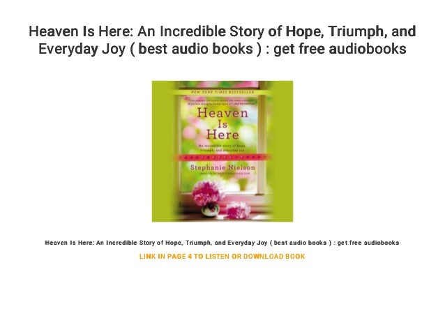 Heaven Is Here An Incredible Story Of Hope Triumph And Everyda