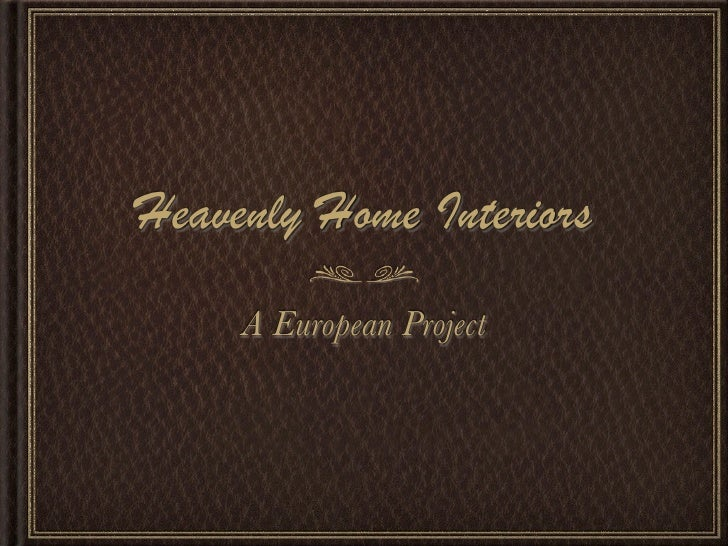 Heavenly Home Interiors      A European Project