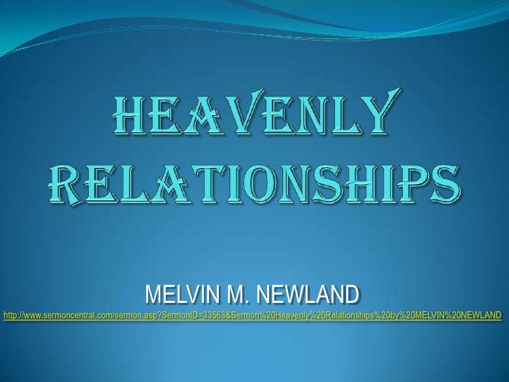 Heavenly Relationships <br />MELVIN M. NEWLAND<br />http://www.sermoncentral.com/sermon.asp?SermonID=33563&Sermon%20Heaven...