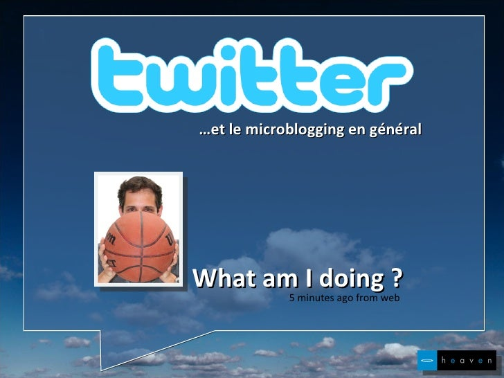What am I doing ? 5 minutes ago from web … et le microblogging en général