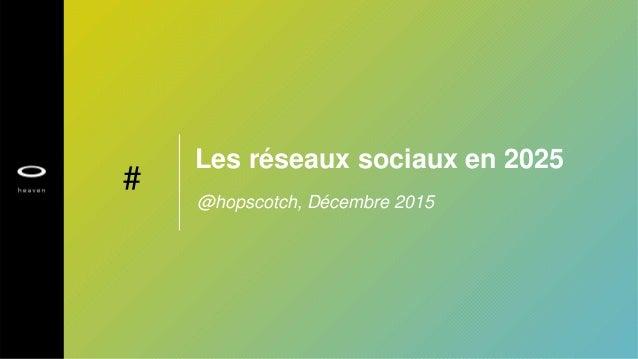 @hopscotch, Décembre 2015 Les réseaux sociaux en 2025 #