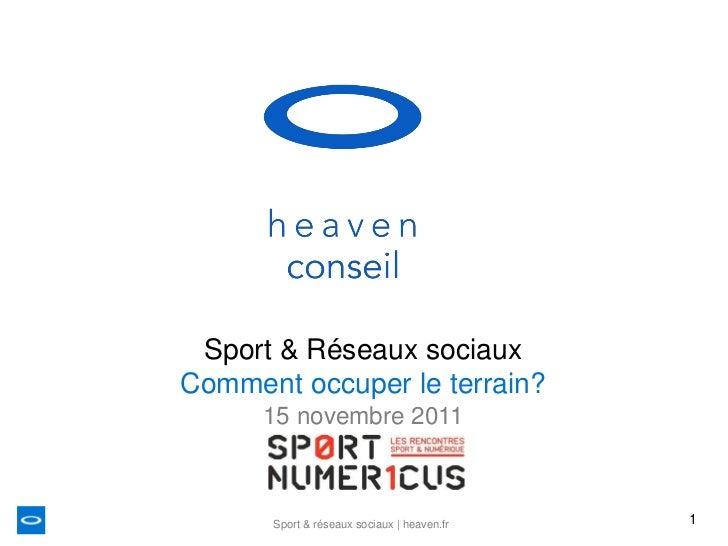 Sport & Réseaux sociauxComment occuper le terrain?      15 novembre 2011      Sport & réseaux sociaux | heaven.fr   1