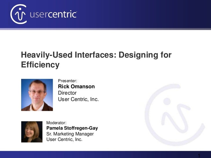 Heavily-Used Interfaces: Designing forEfficiency           Presenter:           Rick Omanson           Director           ...