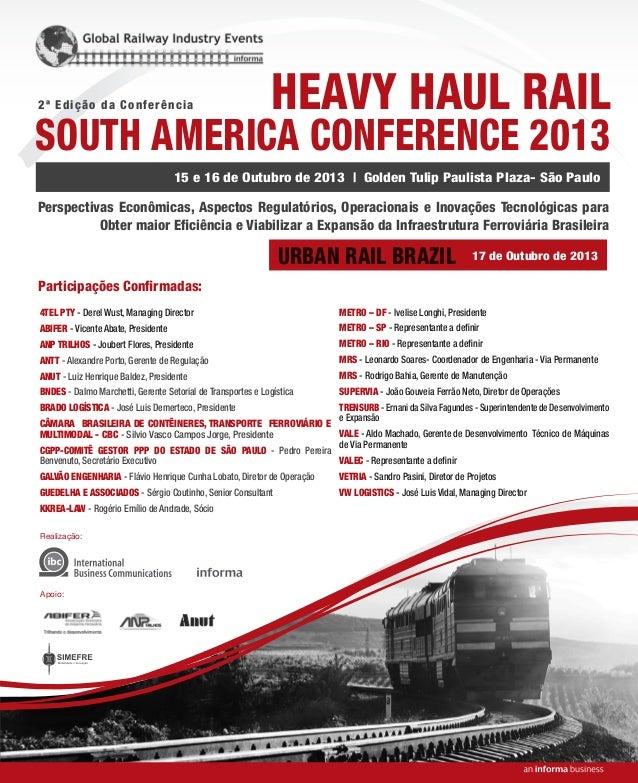 Realização: Apoio: 2ª Edição da Conferência HEAVY HAUL RAIL SOUTH AMERICA CONFERENCE 2013 Perspectivas Econômicas, Aspecto...