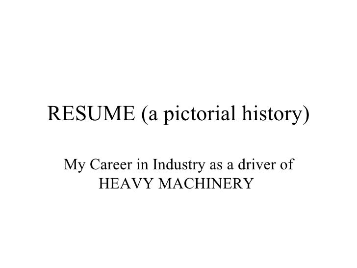 RESUME (a pictorial history) My Career in Industry as a driver of HEAVY MACHINERY