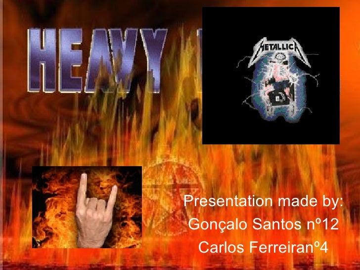 Presentation made by: Gonçalo Santos nº12 Carlos Ferreiranº4