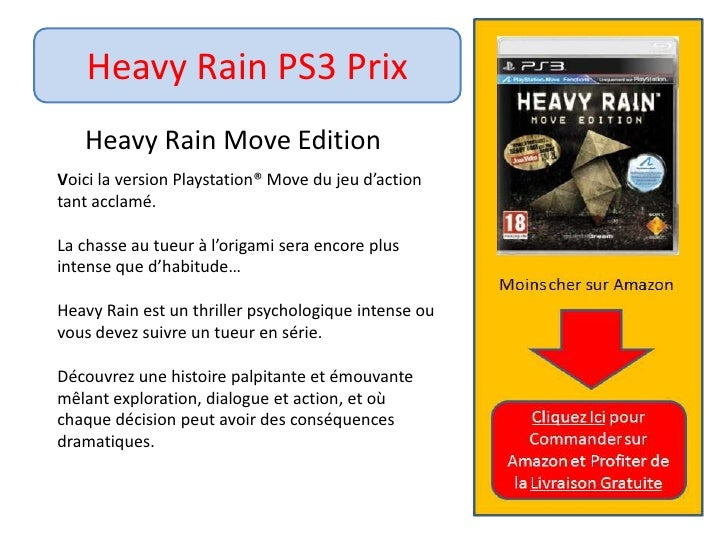 Heavy Rain PS3 Prix<br />HeavyRain Move Edition<br />	Voici la version Playstation® Move du jeu d'action 	tant acclamé. <b...