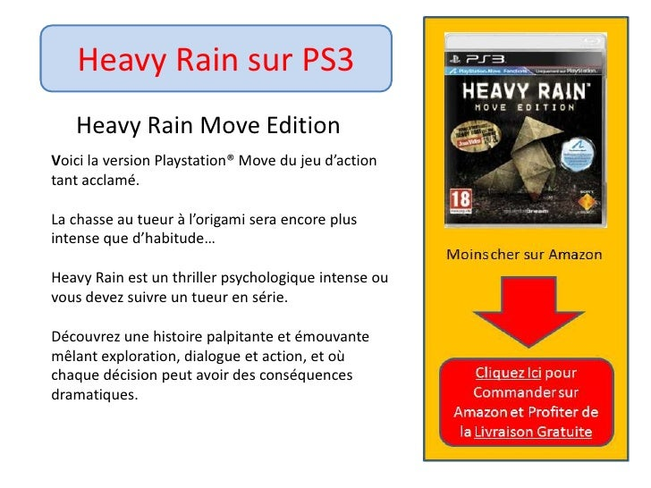 Heavy Rain sur PS3<br />HeavyRain Move Edition<br />	Voici la version Playstation® Move du jeu d'action 	tant acclamé. <br...
