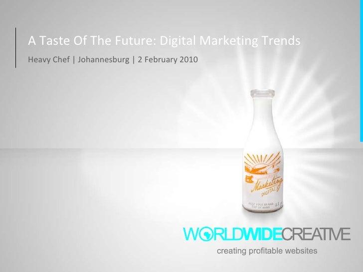 A Taste Of The Future: Digital Marketing Trends Heavy Chef | Johannesburg | 2 February 2010