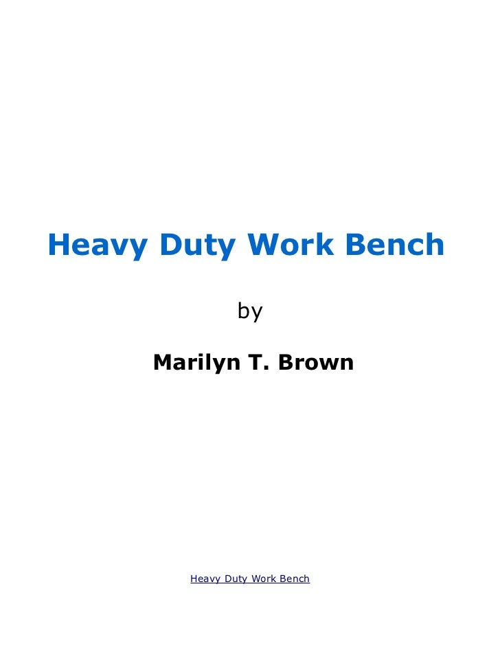 Heavy Duty Work Bench               by     Marilyn T. Brown       Heavy Duty Work Bench