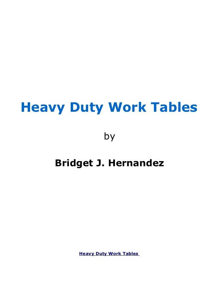Heavy Duty Work Tables                 by    Bridget J. Hernandez        Heavy Duty Work Tables