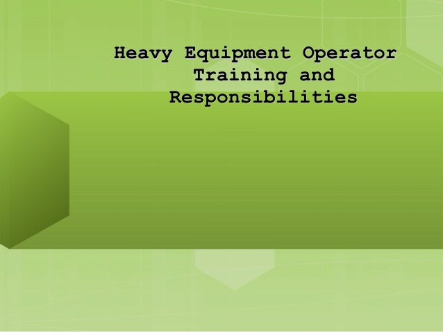 Heavy Equipment Operator Training and Responsibilities