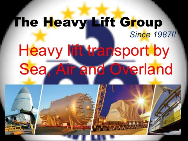 The Heavy Lift Group Heavy lift transport by Sea, Air and Overland Since 1987!!