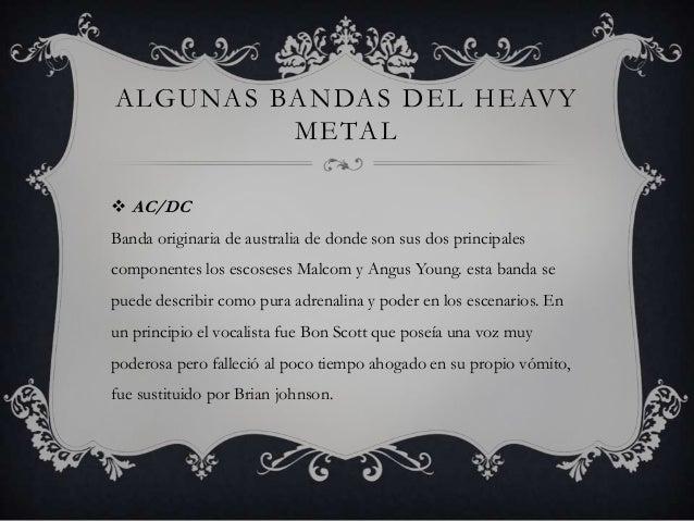 ALGUNAS BANDAS DEL            HEAVY METAL AcceptEsta banda es originaria de Alemania (país de buenas producciones en lo q...