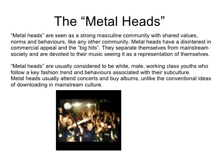 heavy metal culture When challenged to research about a topic that would never get covered in the english classes, rodrigo chose the heavy metal culture here is the ppt she used.