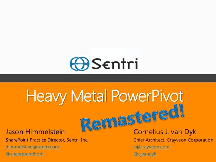 Heavy Metal PowerPivotJason Himmelstein                            Cornelius J. van DykSharePoint Practice Director, Sentr...