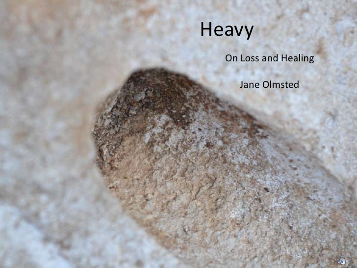 Heavy  On Loss and Healing     Jane Olmsted