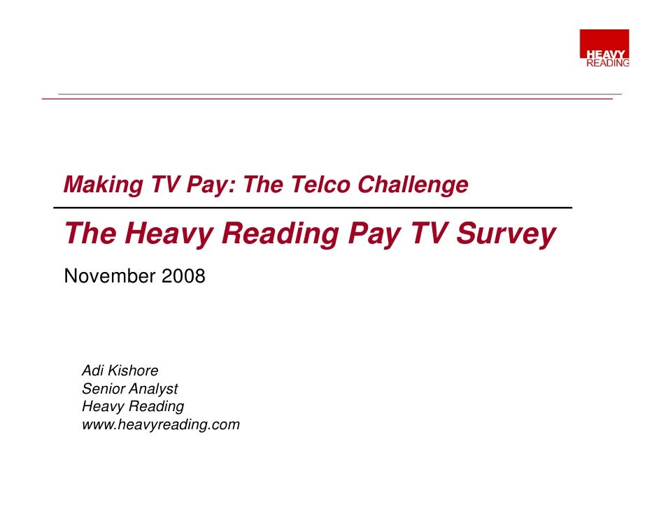 Making TV Pay: The Telco Challenge  The H Th Heavy Reading Pay TV Survey          R di P         S November 2008     Adi K...