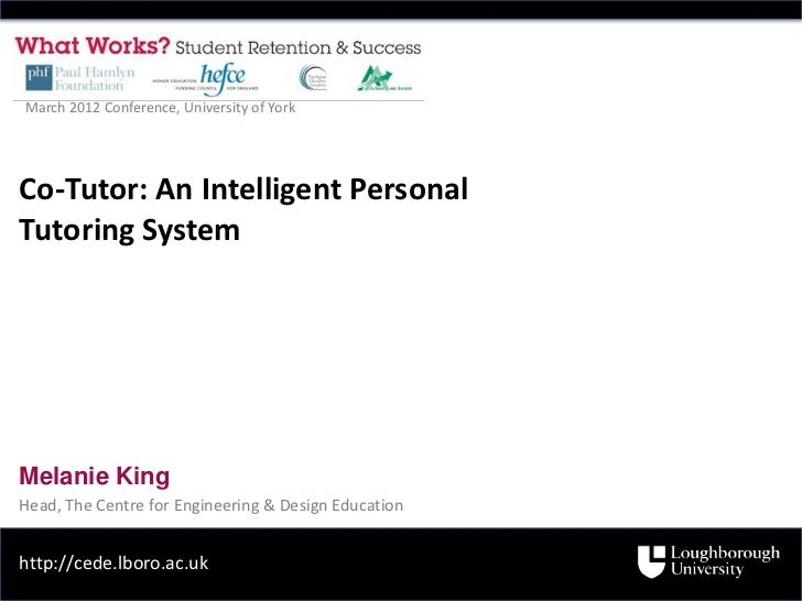 March 2012 Conference, University of YorkCo-Tutor: An Intelligent PersonalTutoring SystemMelanie KingHead, The Centre for ...