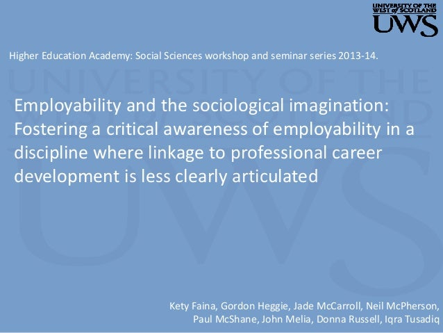 Employability and the sociological imagination: Fostering a critical awareness of employability in a discipline where link...