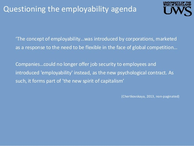 Questioning the employability agenda 'The concept of employability…was introduced by corporations, marketed as a response ...