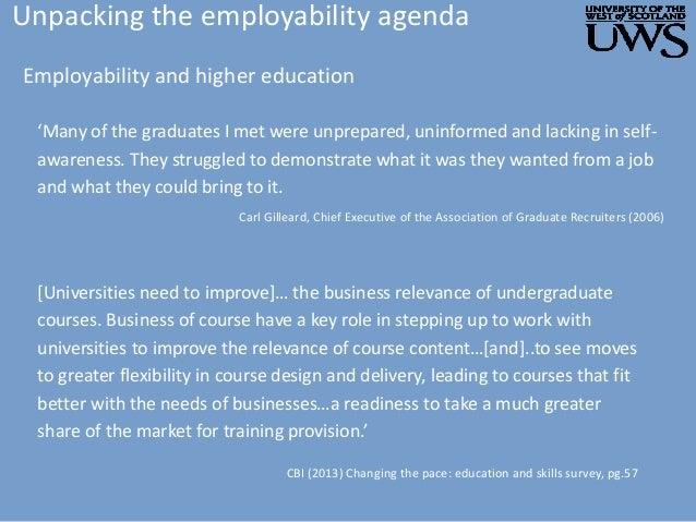 Unpacking the employability agenda Employability and higher education 'Many of the graduates I met were unprepared, uninfo...