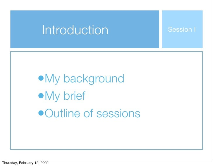 Introduction        Session I                         •My background                     •My brief                     •Ou...